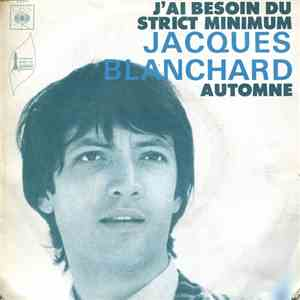 Jacques Blanchard - J'ai Besoin Du Strict Minimum download album
