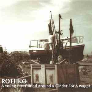 Rothko - A Young Fist Curled Around A Cinder For A Wager download album