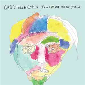 Gabriella Cohen - Full Closure And No Details download album