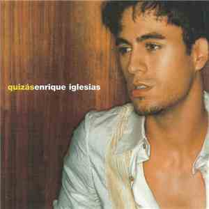 Enrique Iglesias - Quizás download album