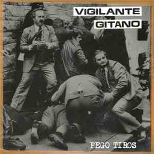 Vigilante Gitano - Pego Tiros download album