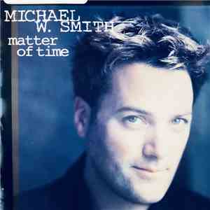 Michael W. Smith - Matter of Time download album