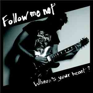 Follow Me Not - Where's Your Heart? download album