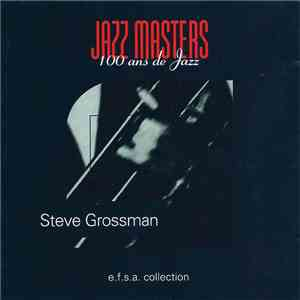 Steve Grossman - Jazz Masters (100 Ans De Jazz) download album