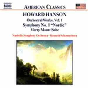 "Howard Hanson - Nashville Symphony Orchestra • Kenneth Schermerhorn - Orchestral Works, Vol. 1 (Symphony No. 1 ""Nordic"" / Merry Mount Suite) download album"